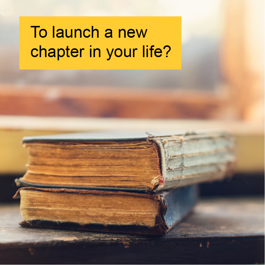 To launch a new chapter in your life?