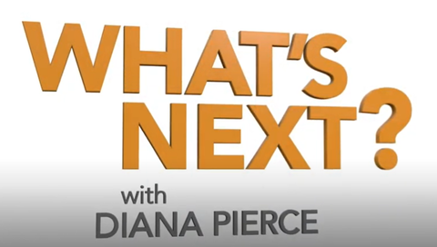 What's Next? with Diana Pierce